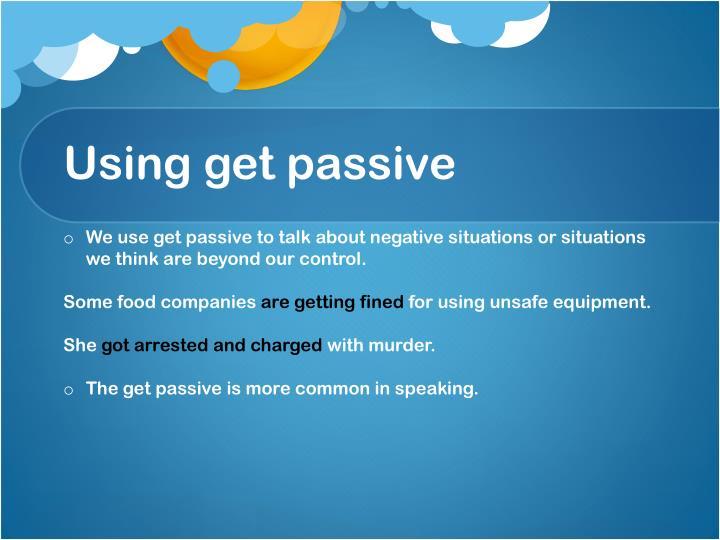 Using get passive