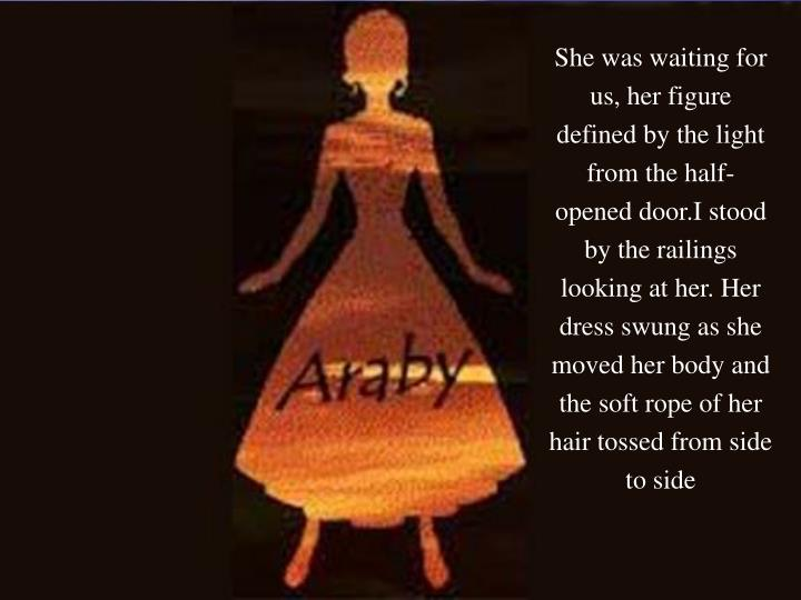 She was waiting for us, her figure defined by the light from the half-opened door.I stood by the railings looking at her. Her dress swung as she moved her body and the soft rope of her hair tossed from side to side