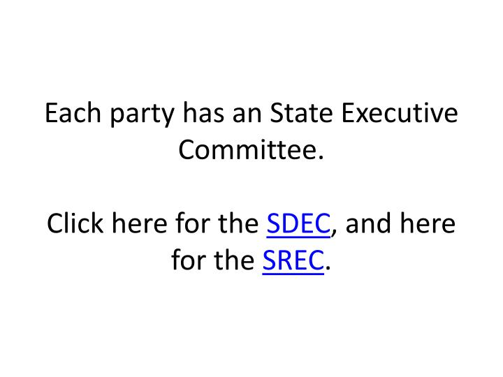 Each party has an State Executive Committee.