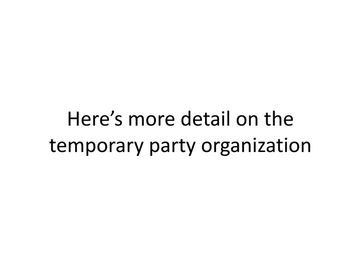 Here's more detail on the temporary party organization