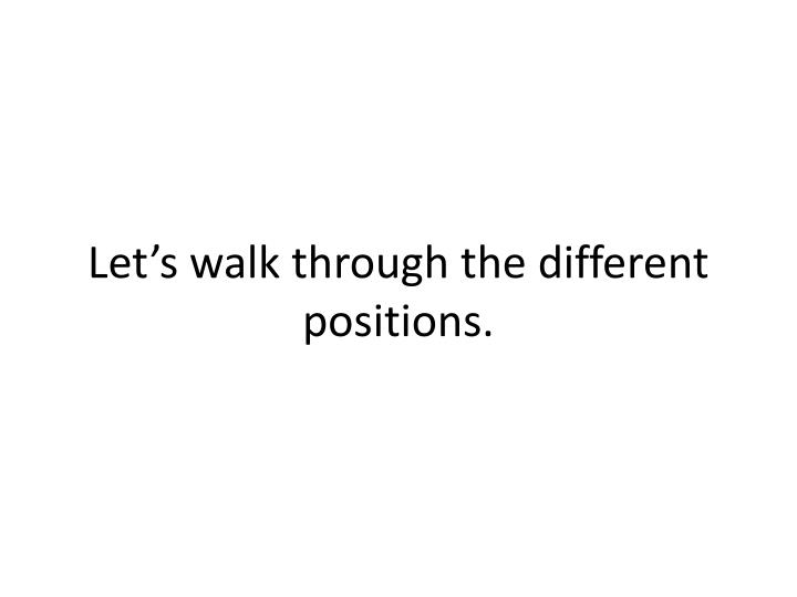 Let's walk through the different positions.