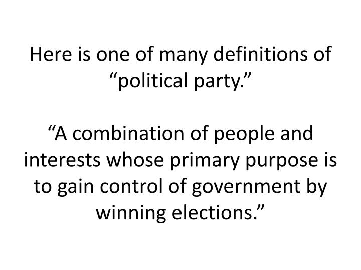 """Here is one of many definitions of """"political party."""""""