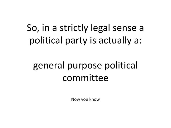 So, in a strictly legal sense a political party is actually a: