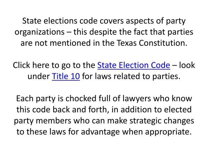 State elections code covers aspects of party organizations – this despite the fact that parties are not mentioned in the Texas Constitution.