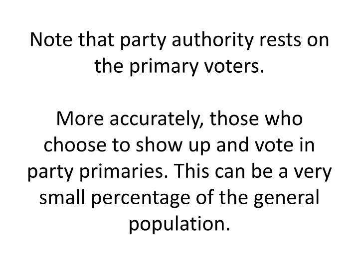 Note that party authority rests on the primary voters.