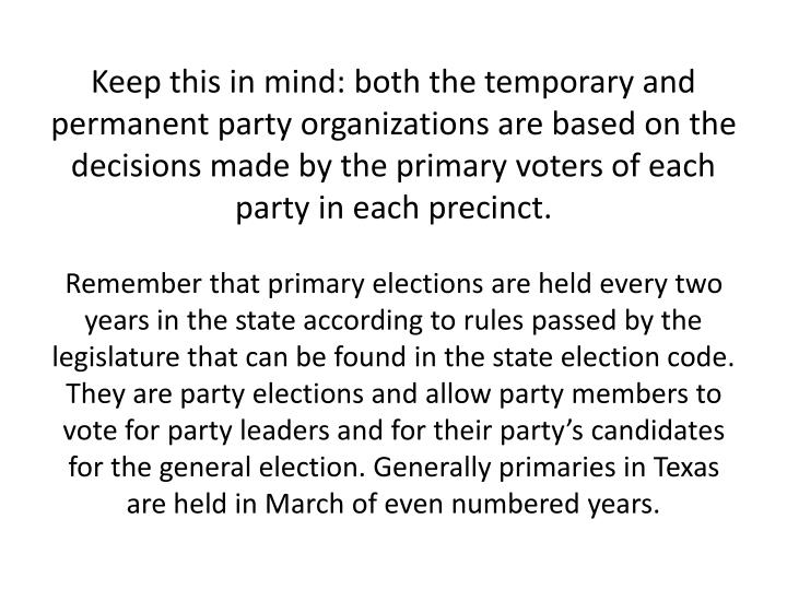 Keep this in mind: both the temporary and permanent party organizations are based on the decisions made by the primary voters of each party in each precinct.
