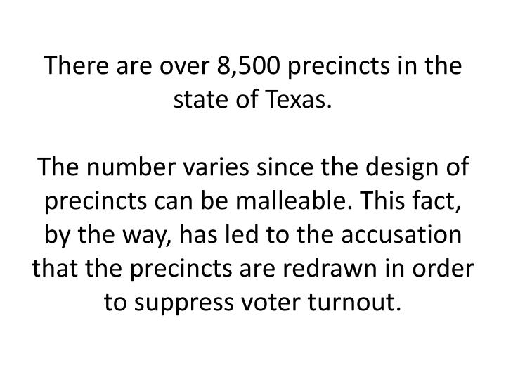 There are over 8,500 precincts in the state of Texas.