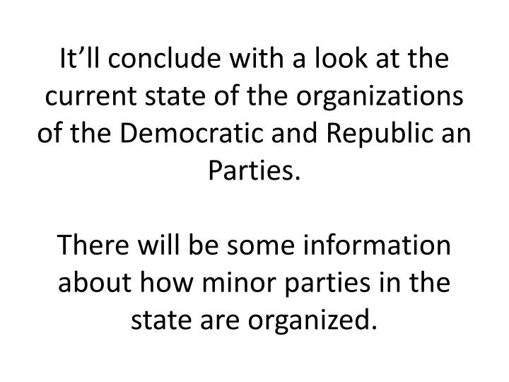 It'll conclude with a look at the current state of the organizations of the Democratic and Republic an Parties.