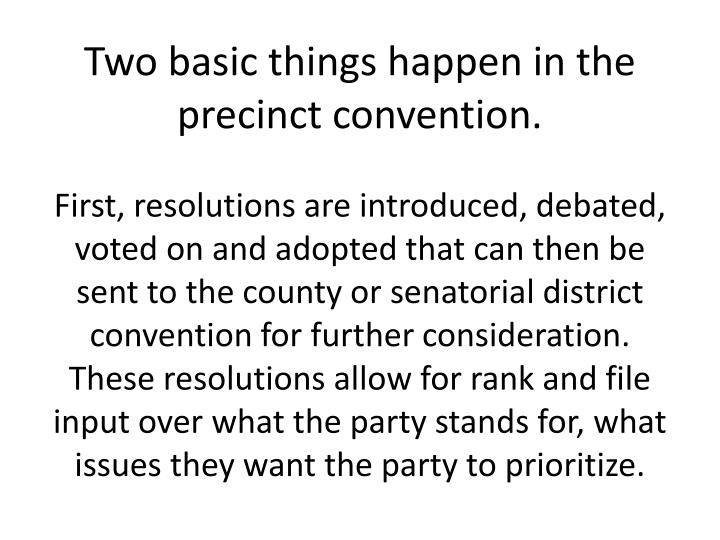 Two basic things happen in the precinct convention.
