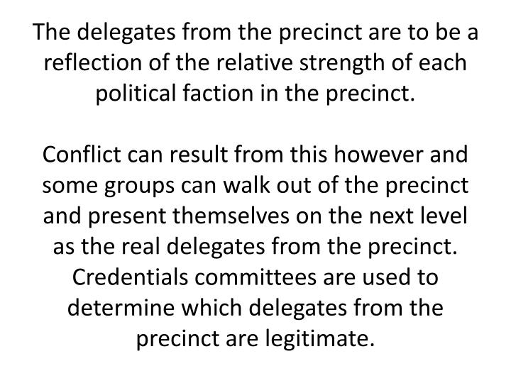 The delegates from the precinct are to be a reflection of the relative strength of each political faction in the precinct.