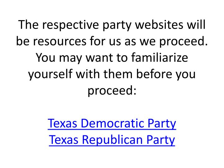 The respective party websites will be resources for us as we proceed. You may want to familiarize yourself with them before you proceed: