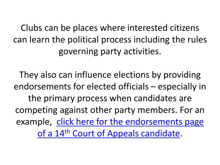 Clubs can be places where interested citizens can learn the political process including the rules governing party activities.