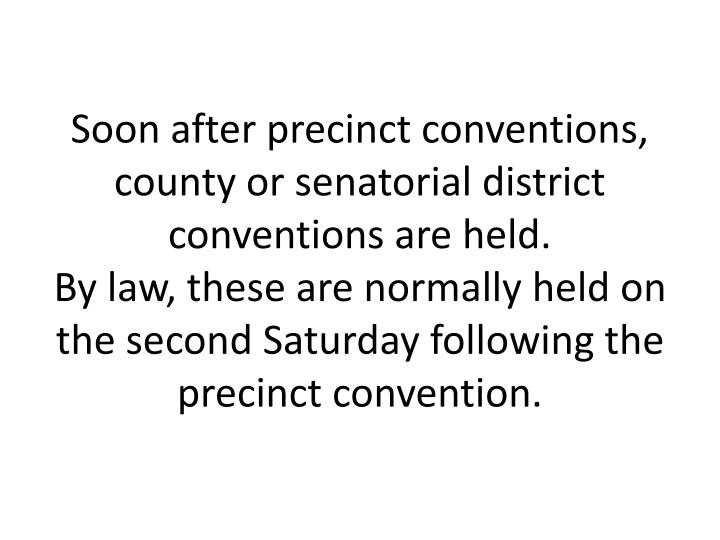 Soon after precinct conventions, county or senatorial district conventions are held.