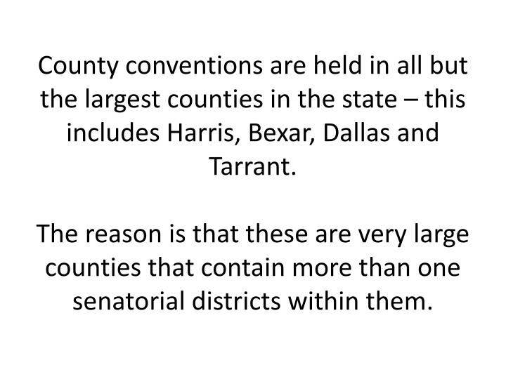 County conventions are held in all but the largest counties in the state – this includes Harris, Bexar, Dallas and Tarrant.