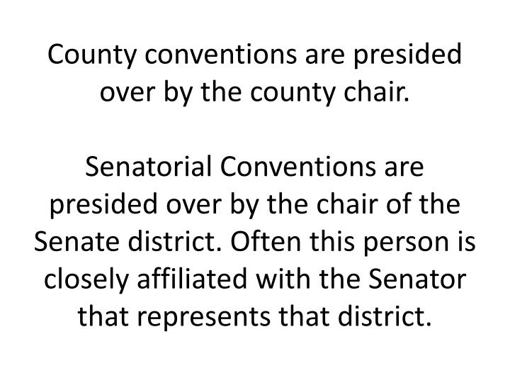 County conventions are presided over by the county chair.