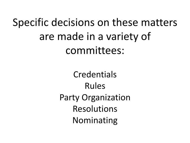 Specific decisions on these matters are made in a variety of committees: