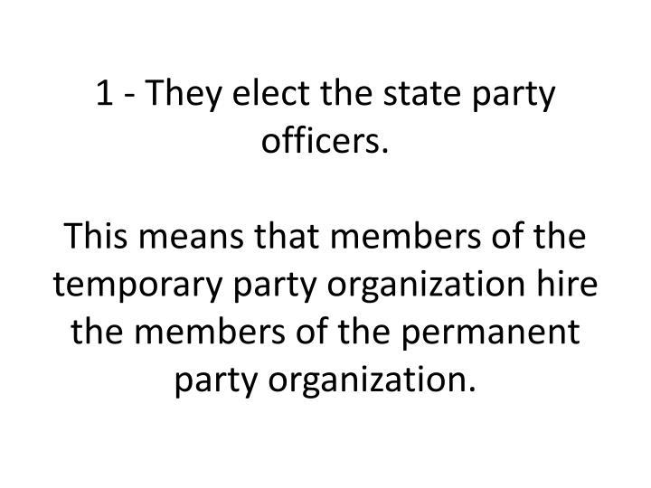 1 - They elect the state party officers.