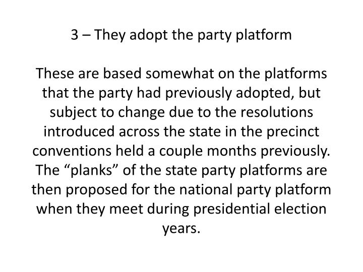 3 – They adopt the party platform