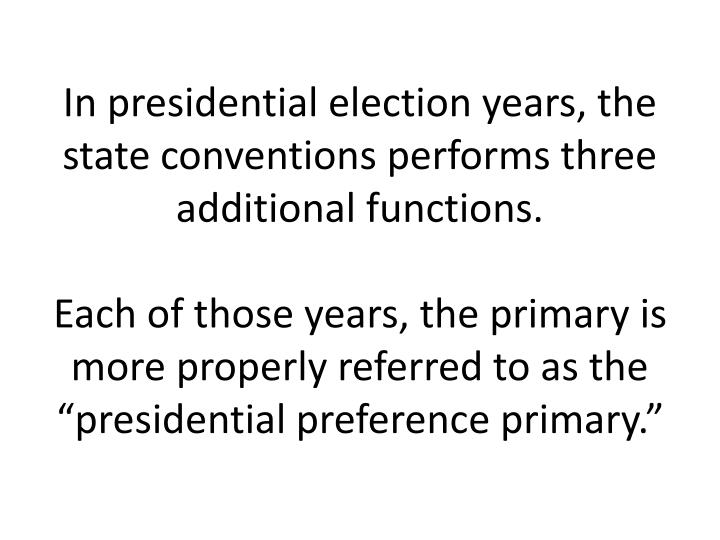 In presidential election years, the state conventions performs three additional functions.