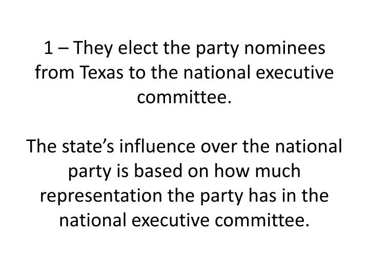 1 – They elect the party nominees from Texas to the national executive committee.