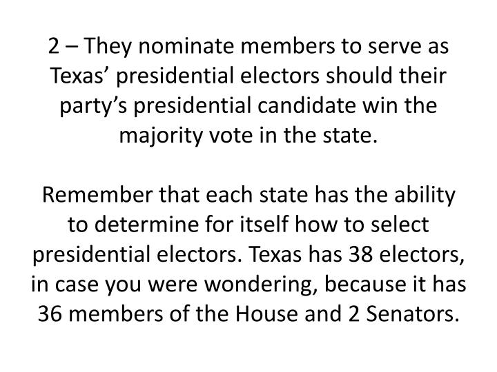 2 – They nominate members to serve as Texas' presidential electors should their party's presidential candidate win the majority vote in the state.