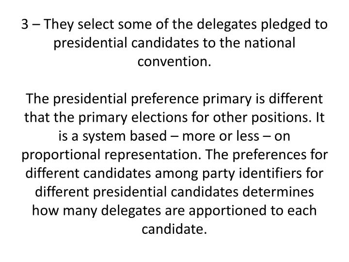3 – They select some of the delegates pledged to presidential candidates to the national convention.