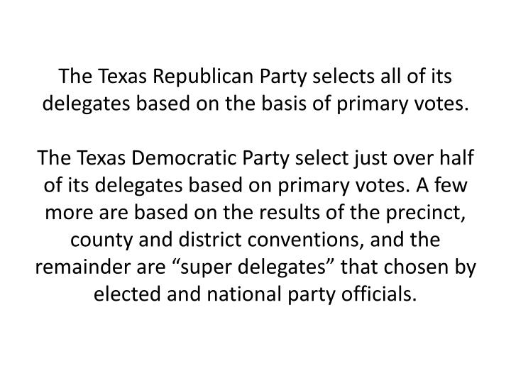 The Texas Republican Party selects all of its delegates based on the basis of primary votes.