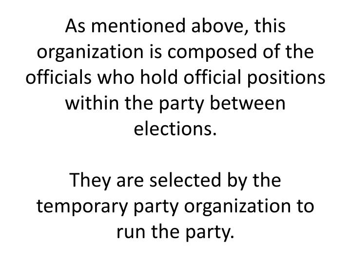 As mentioned above, this organization is composed of the officials who hold official positions within the party between elections.