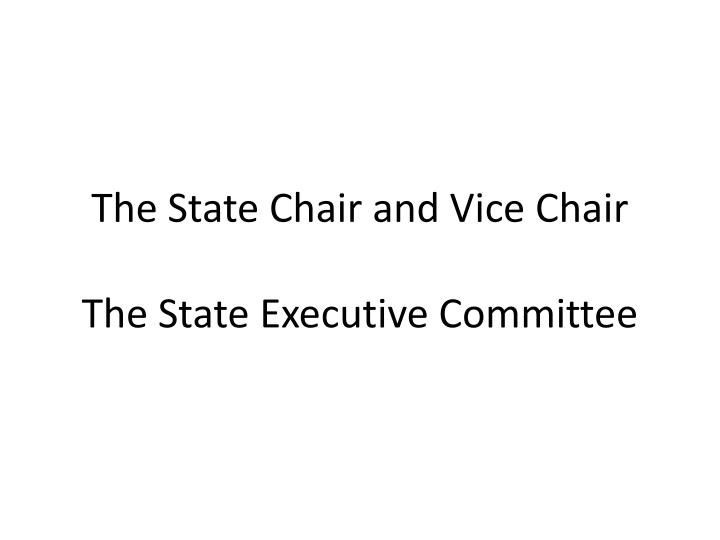 The State Chair and Vice Chair