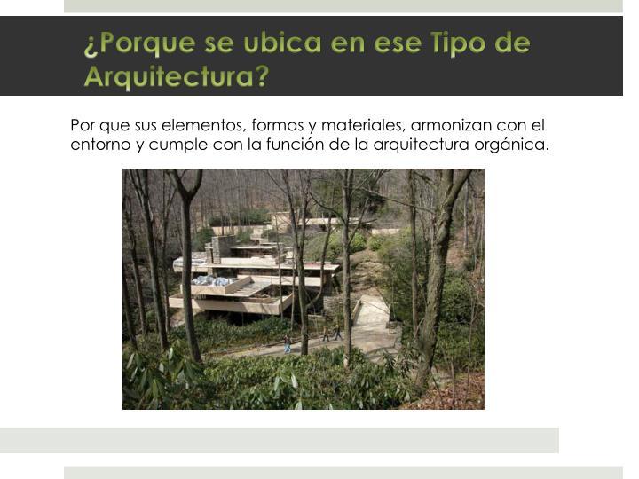 Por que sus elementos, formas y materiales, armonizan con el entorno y cumple con la función de la arquitectura orgánica.