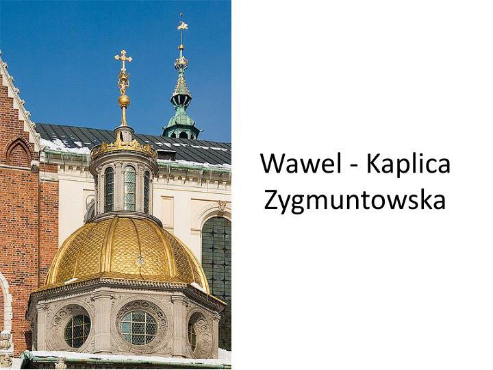 Wawel - Kaplica Zygmuntowska