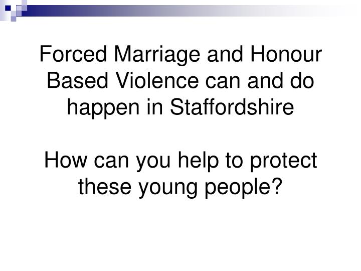 Forced Marriage and Honour Based Violence can and do happen in Staffordshire
