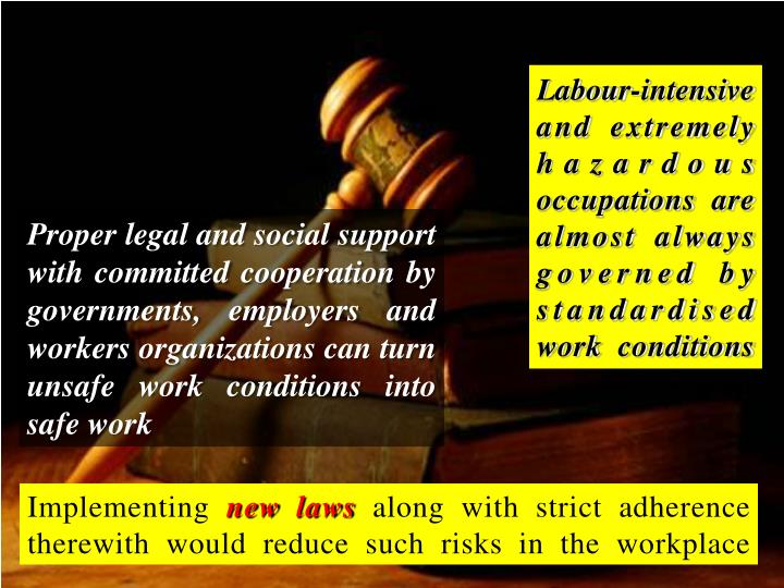 Labour-intensive and extremely hazardous occupations are almost always governed by standardised work conditions