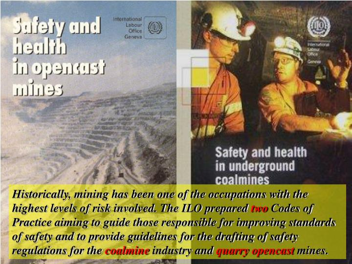 Historically, mining has been one of the occupations with the highest levels of risk involved. The ILO prepared