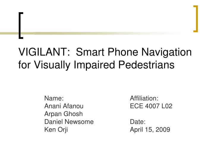 Vigilant smart phone navigation for visually impaired pedestrians