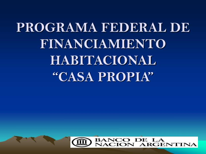 PROGRAMA FEDERAL DE FINANCIAMIENTO HABITACIONAL