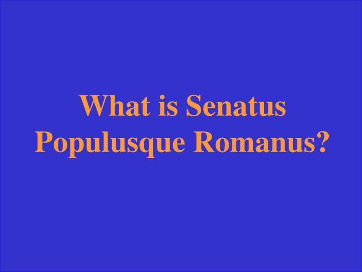 What is Senatus Populusque Romanus?