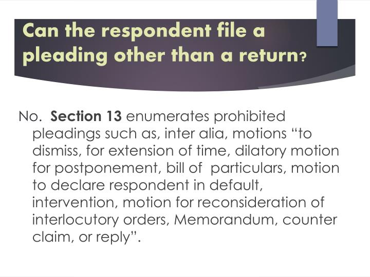 Can the respondent file a pleading other than a return?