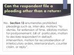 can the respondent file a pleading other than a return