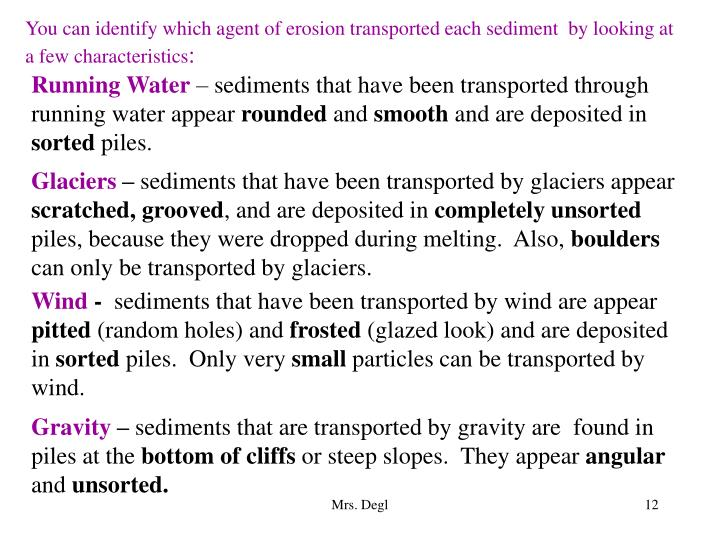 You can identify which agent of erosion transported each sediment  by looking at a few characteristics