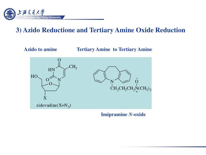3) Azido Reductione and Tertiary Amine Oxide Reduction