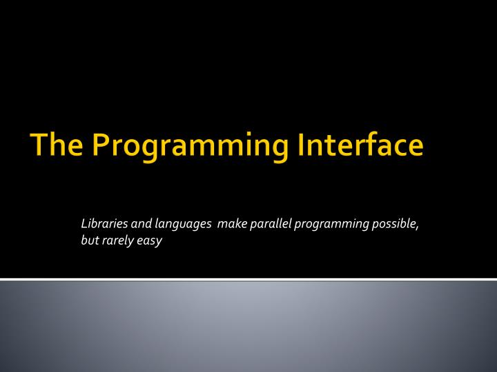 Libraries and languages make parallel programming possible but rarely easy