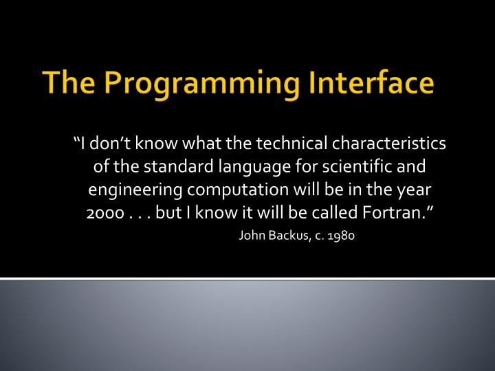 """I don't know what the technical characteristics of the standard language for scientific and engineering computation will be in the year 2000 . . . but I know it will be called Fortran."""