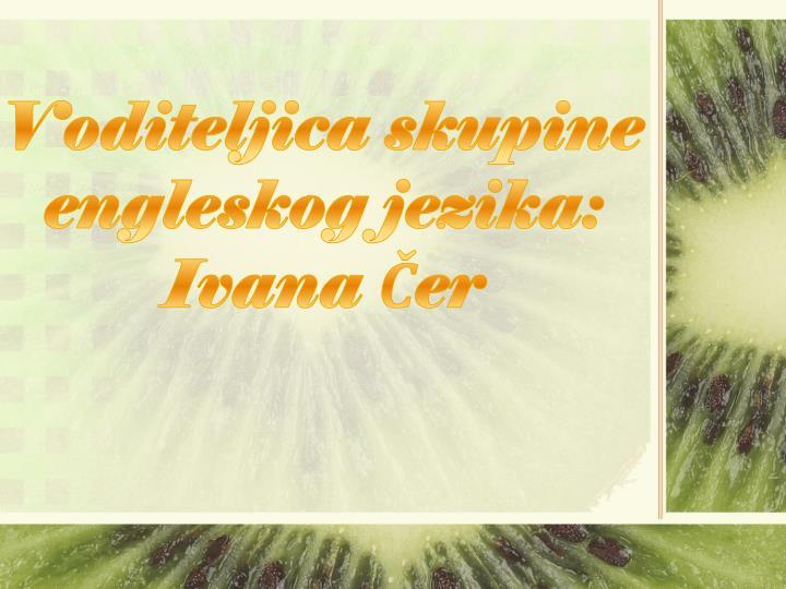 Voditeljica skupine engleskog jezika: Ivana Čer