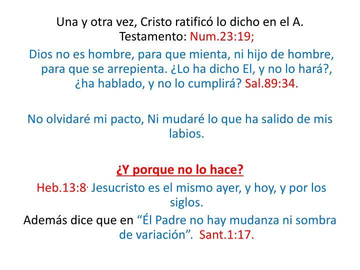 Una y otra vez, Cristo ratificó lo dicho en el A. Testamento: