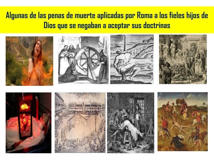 Algunas de las penas de muerte aplicadas por Roma a los fieles hijos de Dios que se negaban a aceptar sus doctrinas