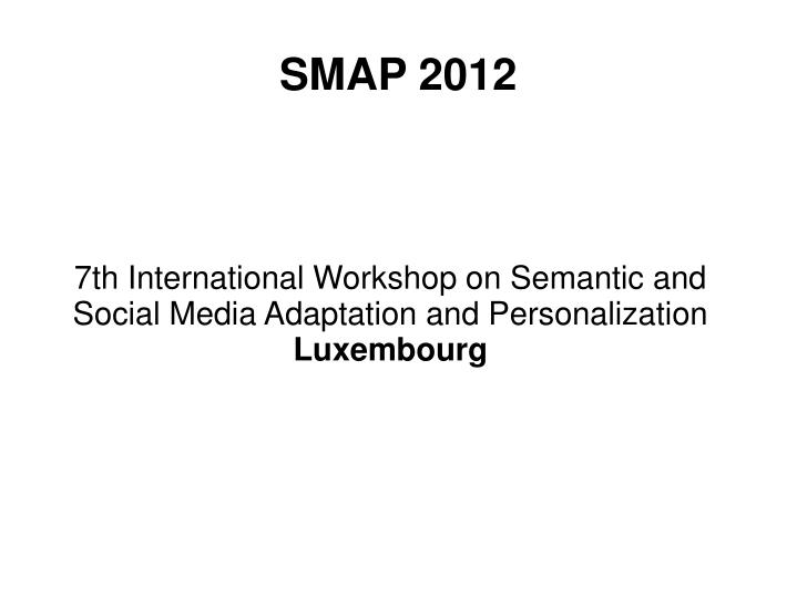 7th international workshop on semantic and social media adaptation and personalization luxembourg