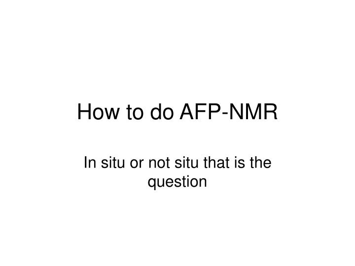 how to do afp nmr