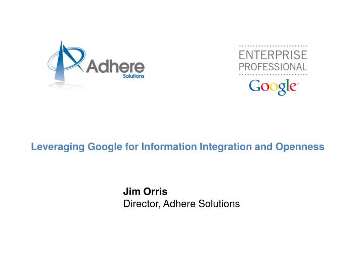 Leveraging Google for Information Integration and Openness