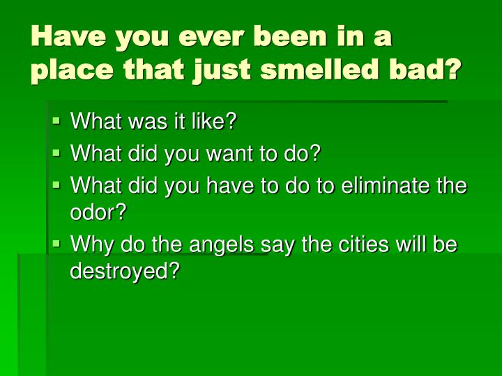 Have you ever been in a place that just smelled bad?
